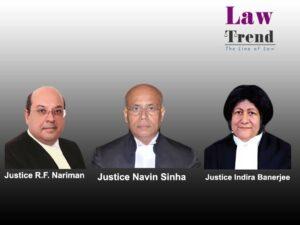 justice nariman, indira banerjee, naveen sinha