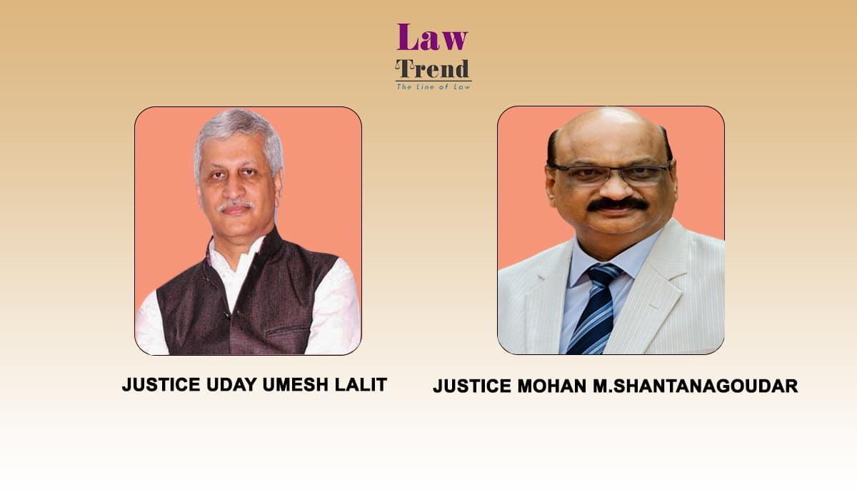 Justice UU Lalit and MM Shantanagoudar