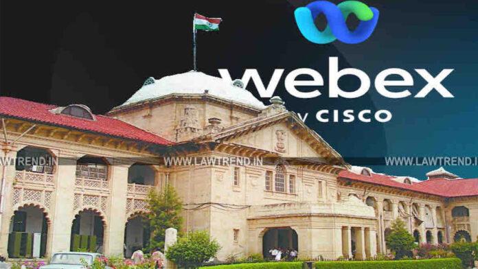 Allahabad HC Upgrades Virtual Hearing Platform to CISCO WebEx; Issues SOP